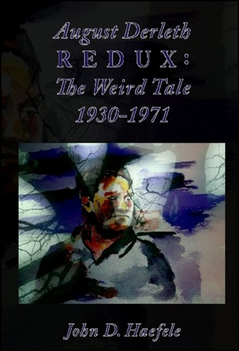 August Derleth REDUX: The Weird Tale 1930-1971 by John D. Haefele