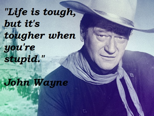 John Wayne Quote Life Is Hard Endearing Hollywood Beat John Wayne Day  Up And Down These Mean Streets